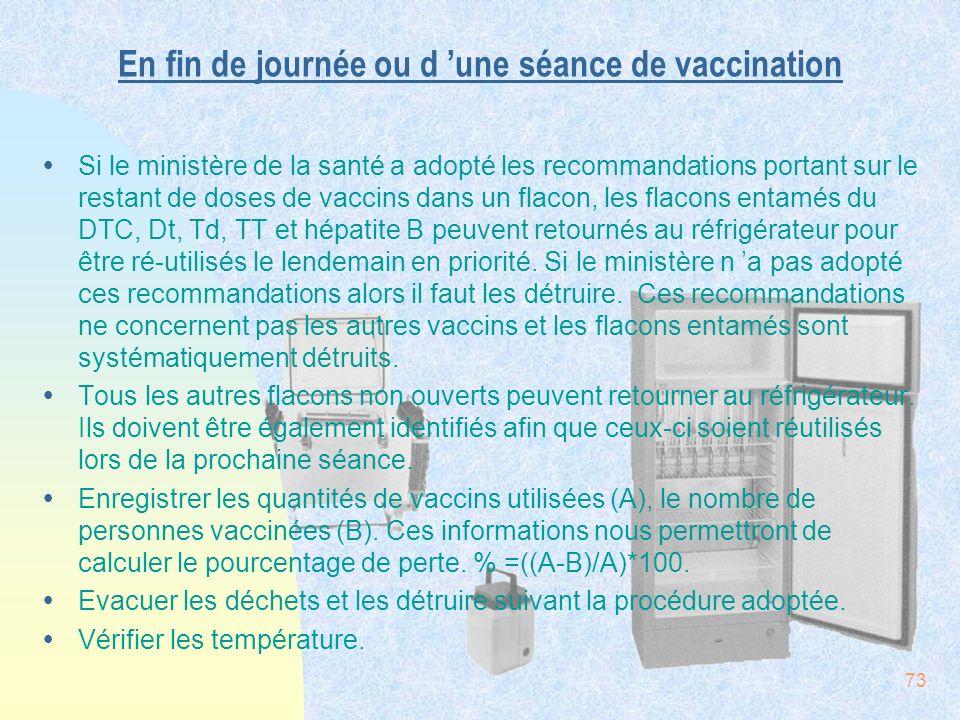 73 En fin de journée ou d une séance de vaccination ŸSi le ministère de la santé a adopté les recommandations portant sur le restant de doses de vacci