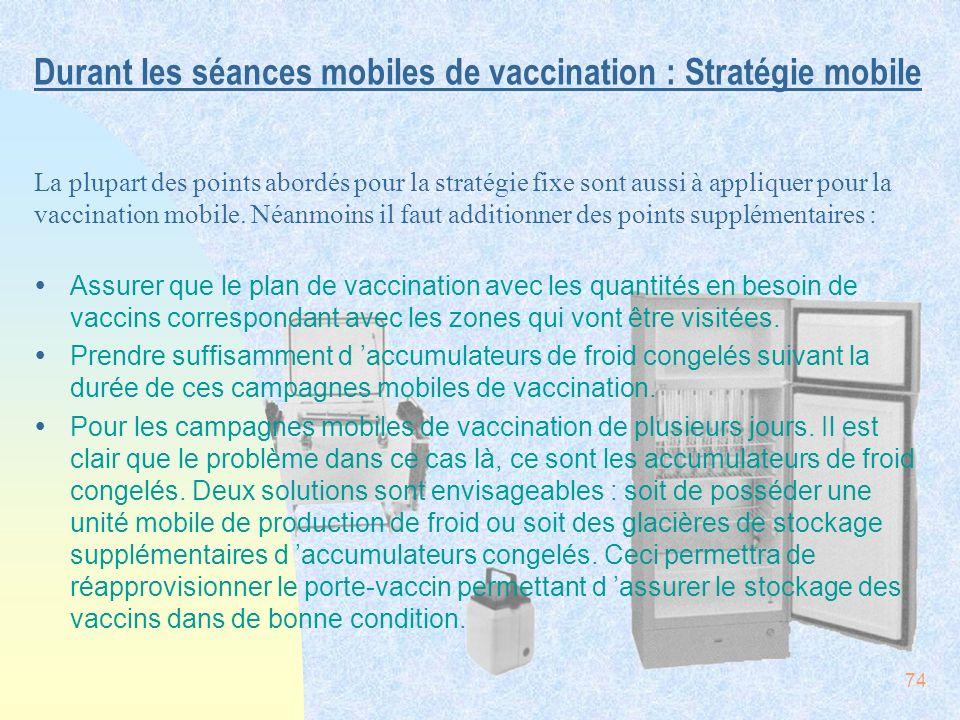 74 Durant les séances mobiles de vaccination : Stratégie mobile ŸAssurer que le plan de vaccination avec les quantités en besoin de vaccins correspond