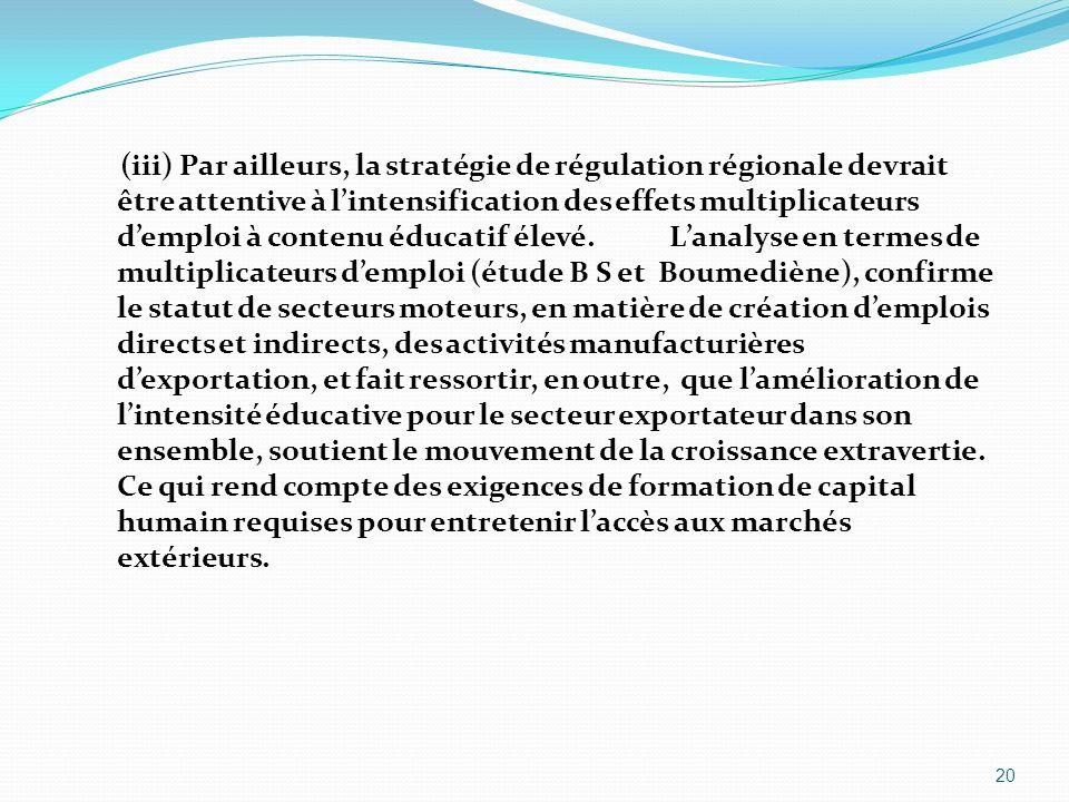(iii) Par ailleurs, la stratégie de régulation régionale devrait être attentive à lintensification des effets multiplicateurs demploi à contenu éducat