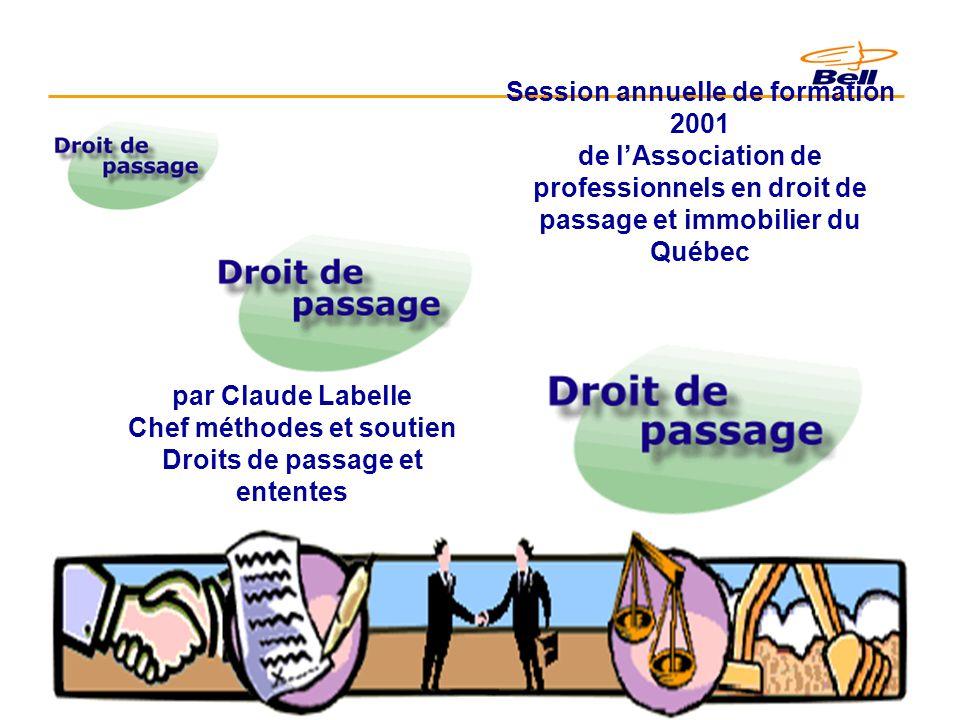 2001-04-191 Session annuelle de formation 2001 de lAssociation de professionnels en droit de passage et immobilier du Québec par Claude Labelle Chef méthodes et soutien Droits de passage et ententes