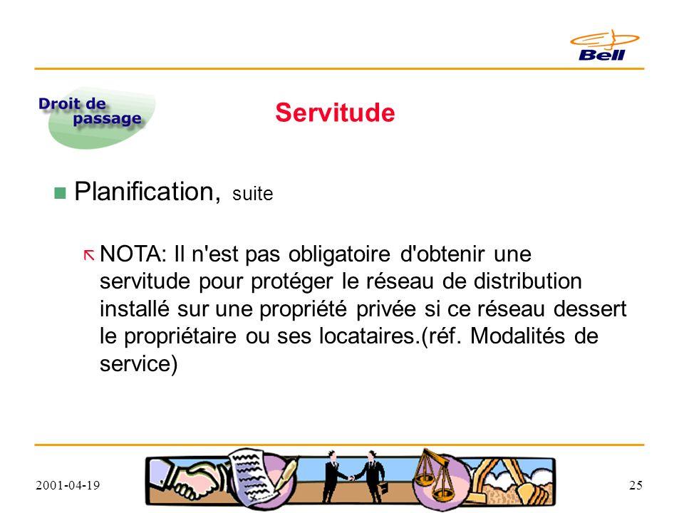 2001-04-1925 Servitude Planification, suite NOTA: Il n est pas obligatoire d obtenir une servitude pour protéger le réseau de distribution installé sur une propriété privée si ce réseau dessert le propriétaire ou ses locataires.(réf.