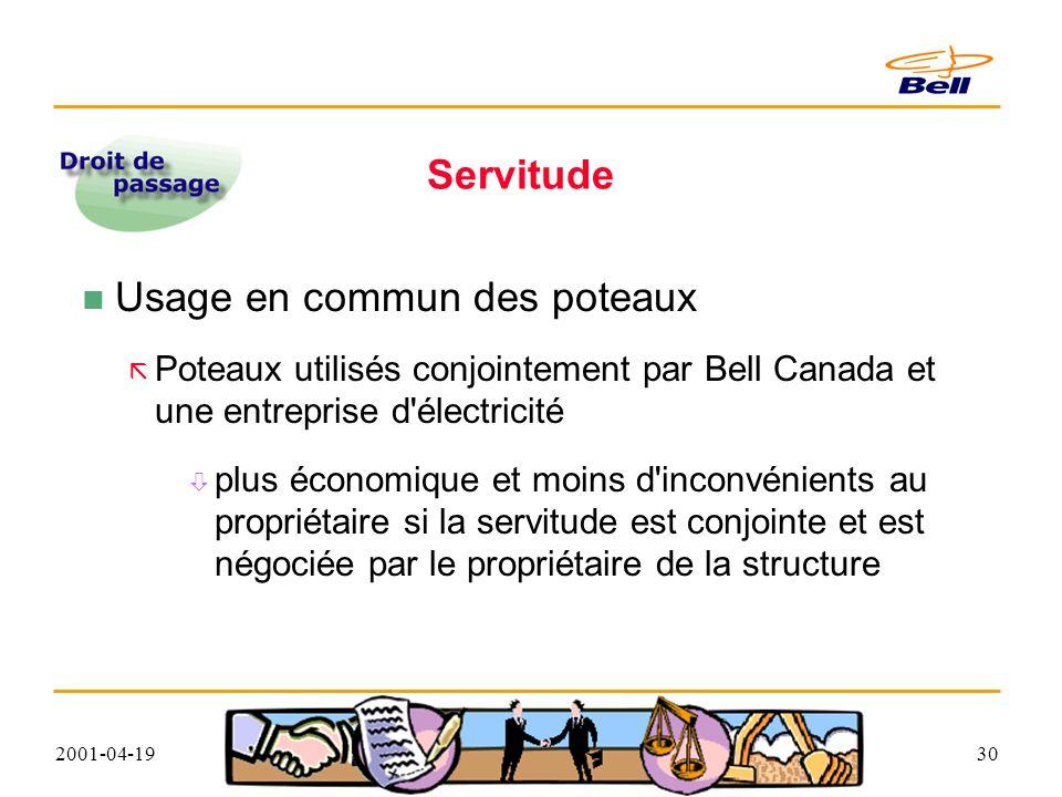 2001-04-1930 Servitude Usage en commun des poteaux Poteaux utilisés conjointement par Bell Canada et une entreprise d électricité plus économique et moins d inconvénients au propriétaire si la servitude est conjointe et est négociée par le propriétaire de la structure