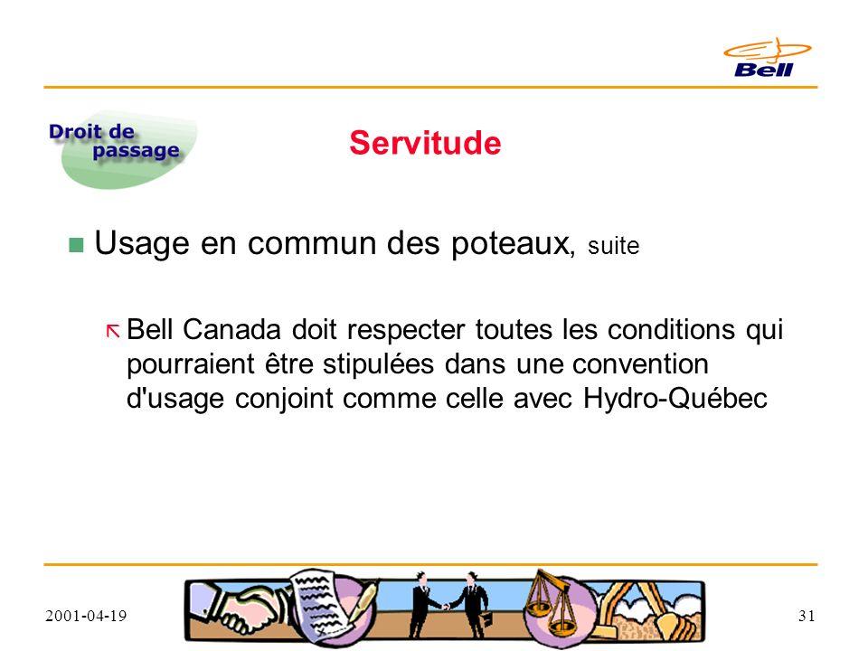 2001-04-1931 Servitude Usage en commun des poteaux, suite Bell Canada doit respecter toutes les conditions qui pourraient être stipulées dans une convention d usage conjoint comme celle avec Hydro-Québec