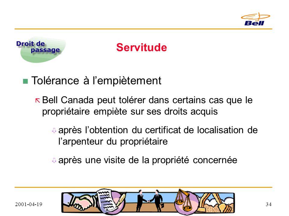 2001-04-1934 Servitude Tolérance à lempiètement Bell Canada peut tolérer dans certains cas que le propriétaire empiète sur ses droits acquis après lobtention du certificat de localisation de larpenteur du propriétaire après une visite de la propriété concernée
