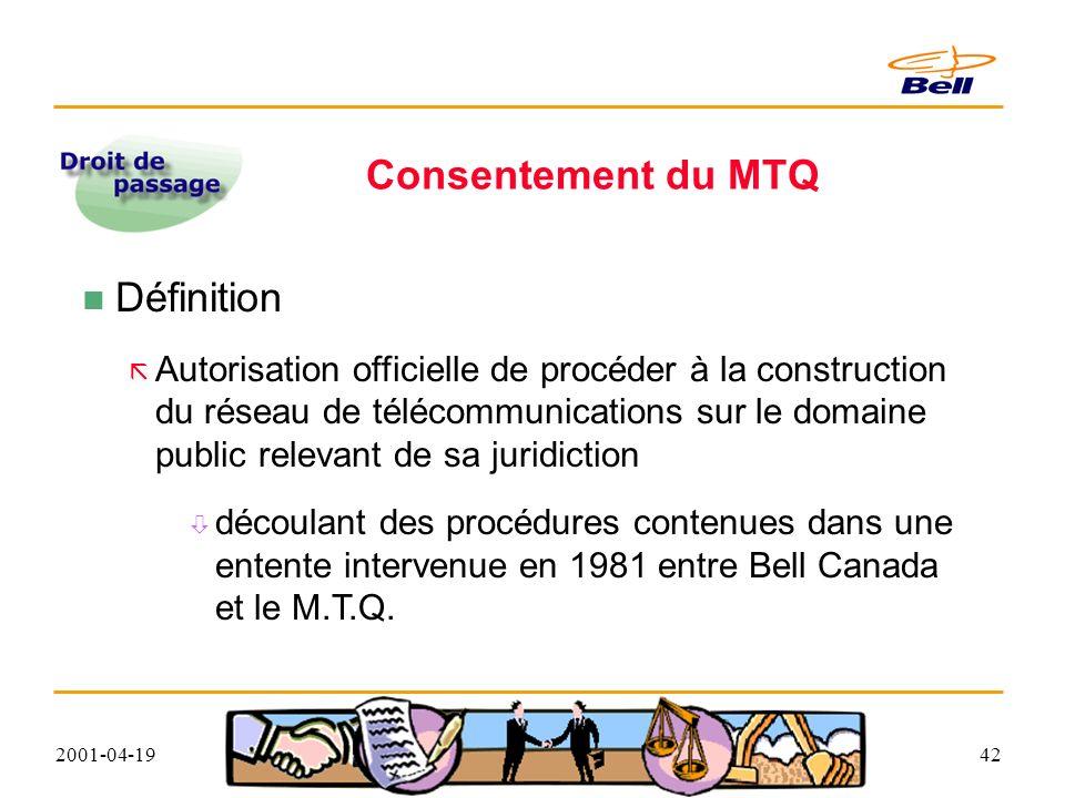 2001-04-1942 Consentement du MTQ Définition Autorisation officielle de procéder à la construction du réseau de télécommunications sur le domaine public relevant de sa juridiction découlant des procédures contenues dans une entente intervenue en 1981 entre Bell Canada et le M.T.Q.
