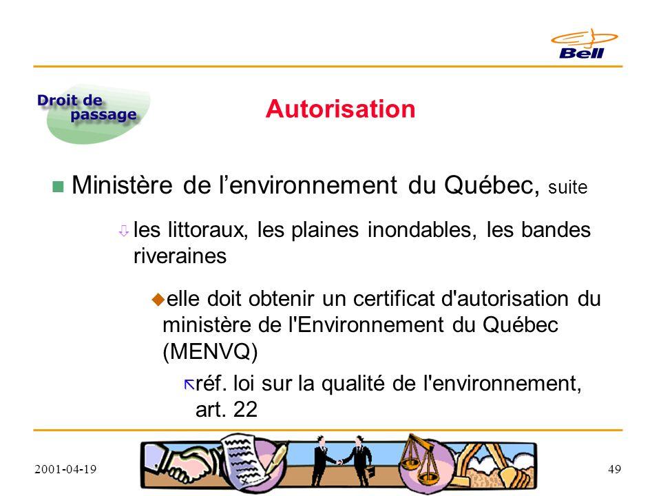 2001-04-1949 Autorisation Ministère de lenvironnement du Québec, suite les littoraux, les plaines inondables, les bandes riveraines elle doit obtenir un certificat d autorisation du ministère de l Environnement du Québec (MENVQ) réf.