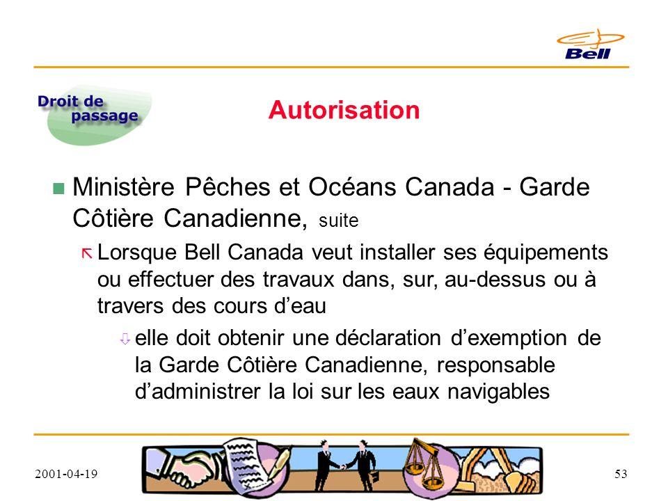 2001-04-1953 Autorisation Ministère Pêches et Océans Canada - Garde Côtière Canadienne, suite Lorsque Bell Canada veut installer ses équipements ou effectuer des travaux dans, sur, au-dessus ou à travers des cours deau elle doit obtenir une déclaration dexemption de la Garde Côtière Canadienne, responsable dadministrer la loi sur les eaux navigables