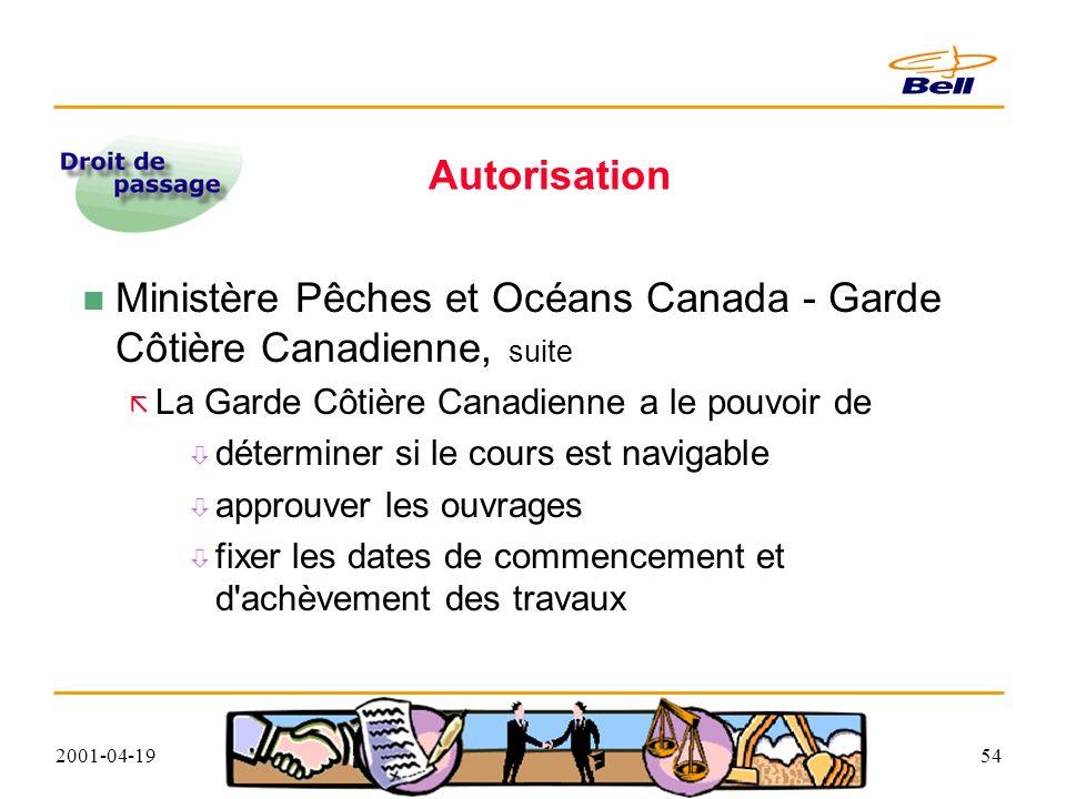 2001-04-1954 Autorisation Ministère Pêches et Océans Canada - Garde Côtière Canadienne, suite La Garde Côtière Canadienne a le pouvoir de déterminer si le cours est navigable approuver les ouvrages fixer les dates de commencement et d achèvement des travaux