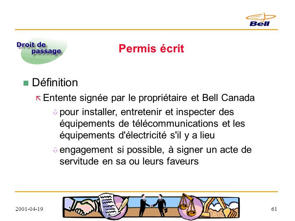 2001-04-1961 Permis écrit Définition Entente signée par le propriétaire et Bell Canada pour installer, entretenir et inspecter des équipements de télécommunications et les équipements d électricité s il y a lieu engagement si possible, à signer un acte de servitude en sa ou leurs faveurs
