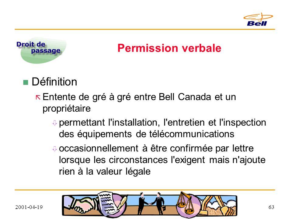 2001-04-1963 Permission verbale Définition Entente de gré à gré entre Bell Canada et un propriétaire permettant l installation, l entretien et l inspection des équipements de télécommunications occasionnellement à être confirmée par lettre lorsque les circonstances l exigent mais n ajoute rien à la valeur légale