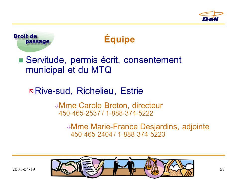 2001-04-1967 Équipe Servitude, permis écrit, consentement municipal et du MTQ Rive-sud, Richelieu, Estrie Mme Carole Breton, directeur 450-465-2537 / 1-888-374-5222 Mme Marie-France Desjardins, adjointe 450-465-2404 / 1-888-374-5223