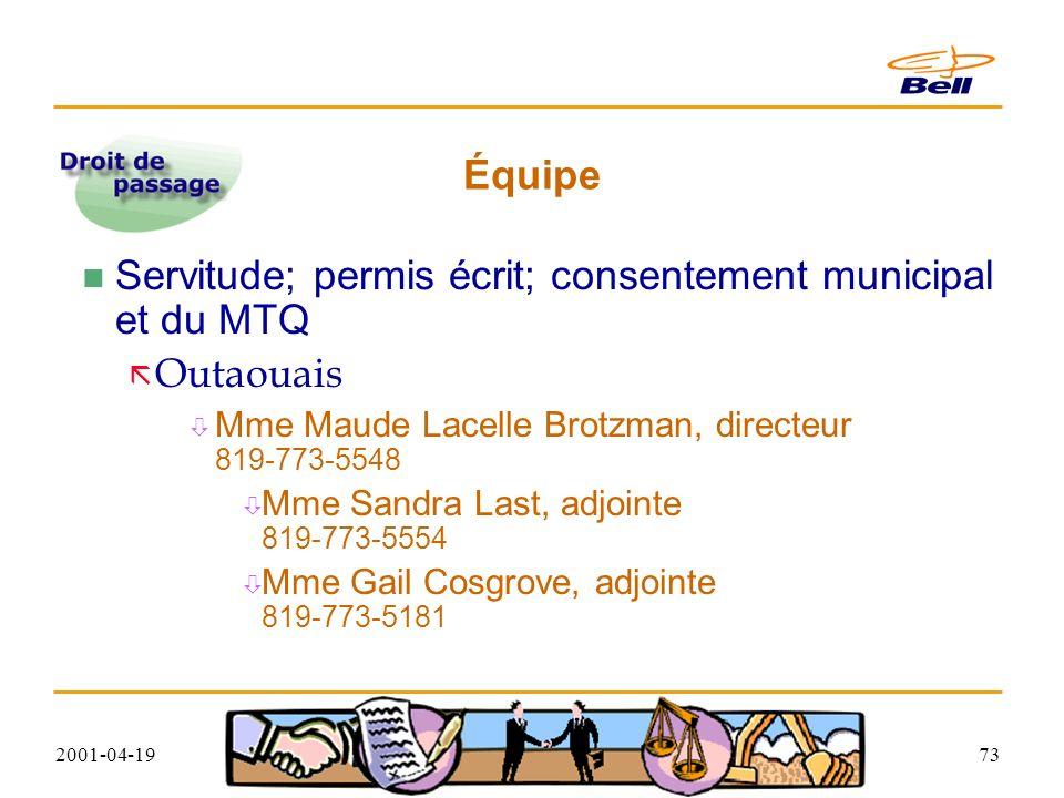 2001-04-1973 Équipe Servitude; permis écrit; consentement municipal et du MTQ ã Outaouais Mme Maude Lacelle Brotzman, directeur 819-773-5548 Mme Sandra Last, adjointe 819-773-5554 Mme Gail Cosgrove, adjointe 819-773-5181