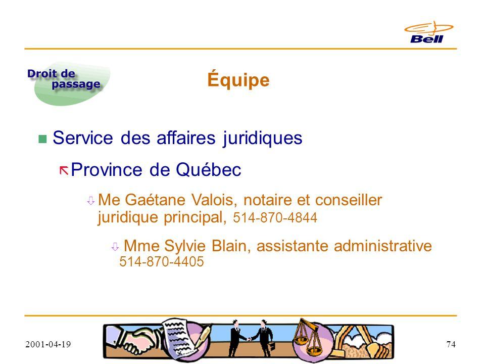 2001-04-1974 Équipe Service des affaires juridiques Province de Québec Me Gaétane Valois, notaire et conseiller juridique principal, 514-870-4844 Mme Sylvie Blain, assistante administrative 514-870-4405