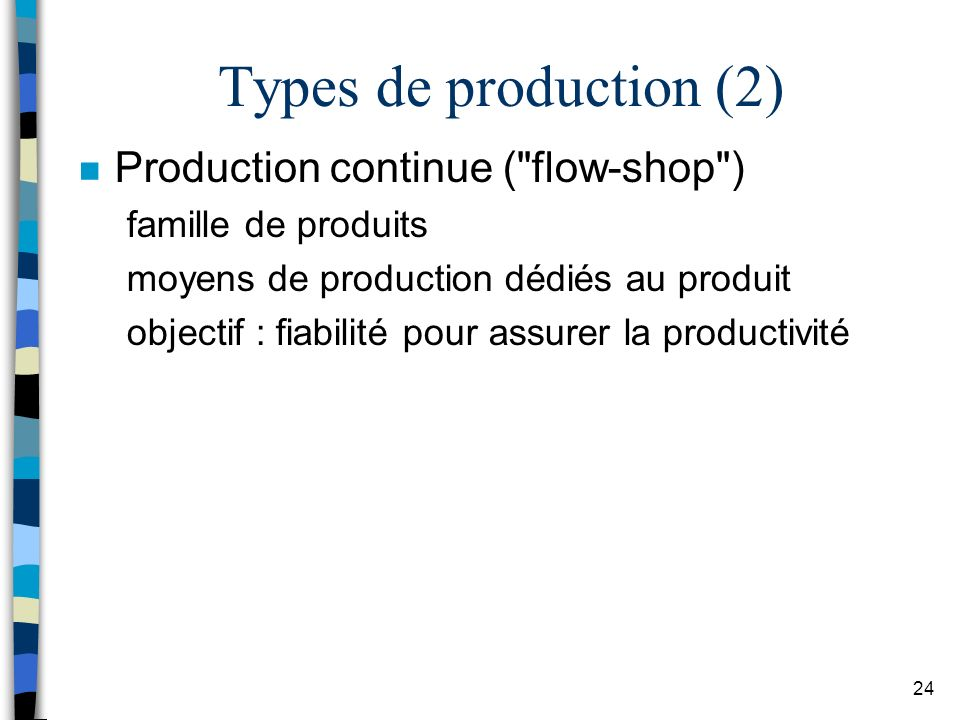 24 Types de production (2) n Production continue (