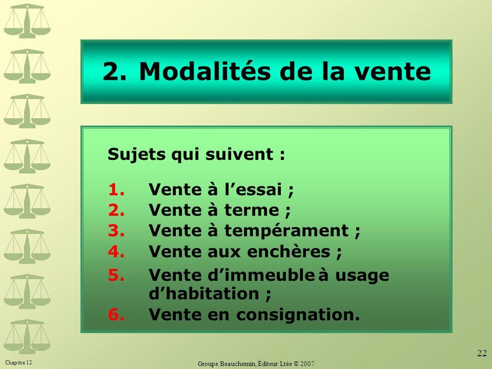 Chapitre 12 Groupe Beauchemin, Éditeur Ltée © 2007 22 2.Modalités de la vente Sujets qui suivent : 1.Vente à lessai ; 2.Vente à terme ; 3.Vente à temp