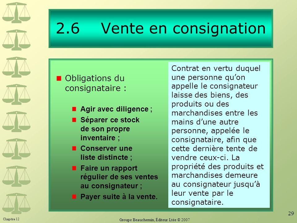 Chapitre 12 Groupe Beauchemin, Éditeur Ltée © 2007 29 2.6 Vente en consignation Obligations du consignataire : Agir avec diligence ; Séparer ce stock