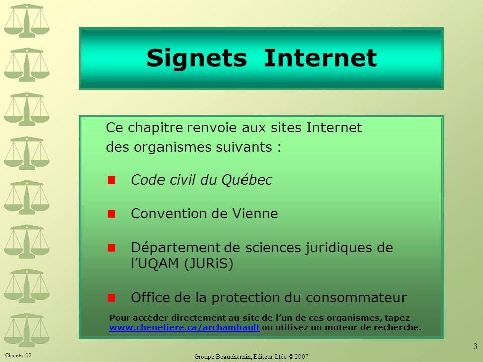 Chapitre 12 Groupe Beauchemin, Éditeur Ltée © 2007 3 Signets Internet Ce chapitre renvoie aux sites Internet des organismes suivants : Code civil du Q