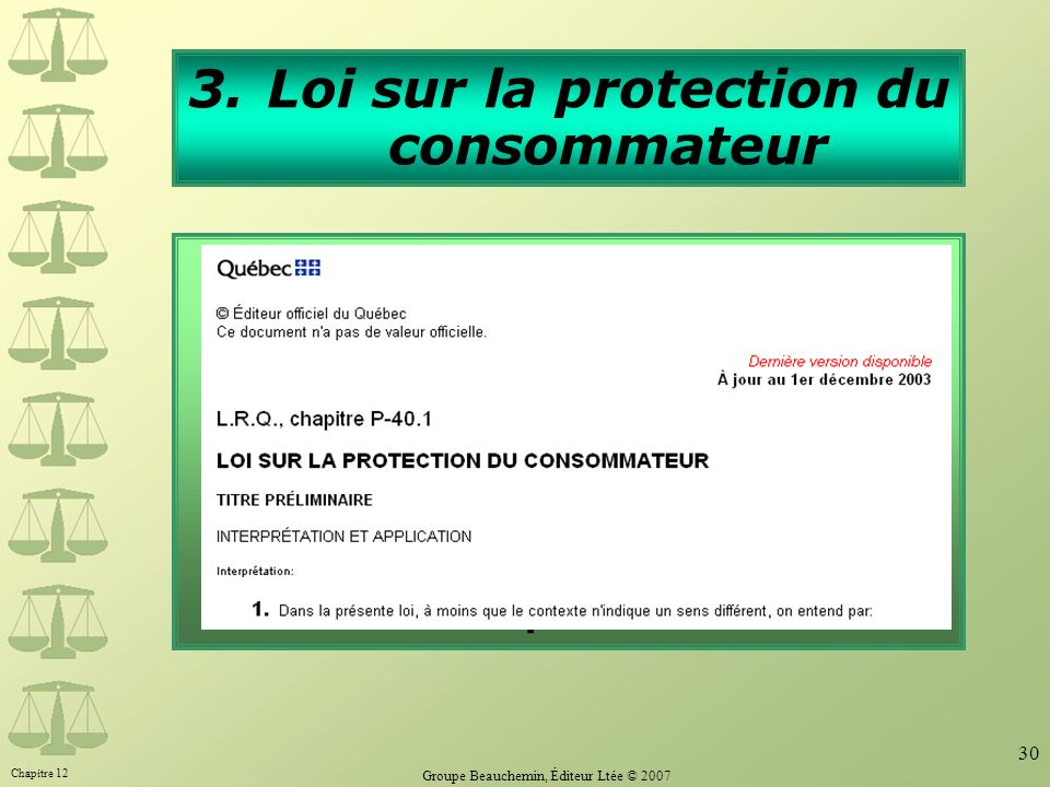 Chapitre 12 Groupe Beauchemin, Éditeur Ltée © 2007 30 3.Loi sur la protection du consommateur La présente loi sapplique à tout contrat conclu entre un