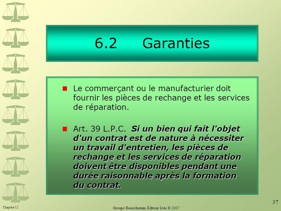 Chapitre 12 Groupe Beauchemin, Éditeur Ltée © 2007 37 6.2 Garanties Si un bien qui fait l'objet d'un contrat est de nature à nécessiter un travail d'e