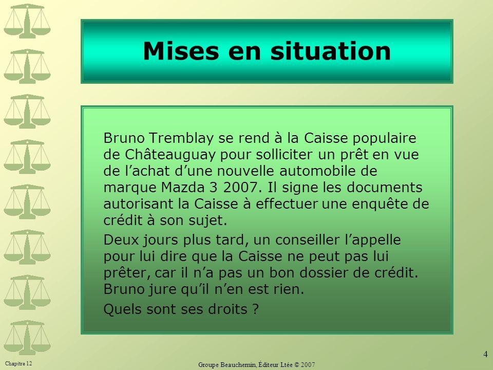 Chapitre 12 Groupe Beauchemin, Éditeur Ltée © 2007 4 Mises en situation Bruno Tremblay se rend à la Caisse populaire de Châteauguay pour solliciter un prêt en vue de lachat dune nouvelle automobile de marque Mazda 3 2007.