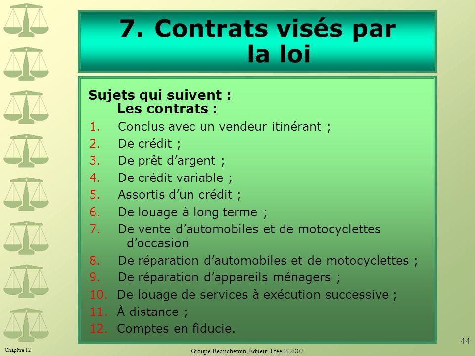Chapitre 12 Groupe Beauchemin, Éditeur Ltée © 2007 44 7.Contrats visés par la loi Les contrats : 1.