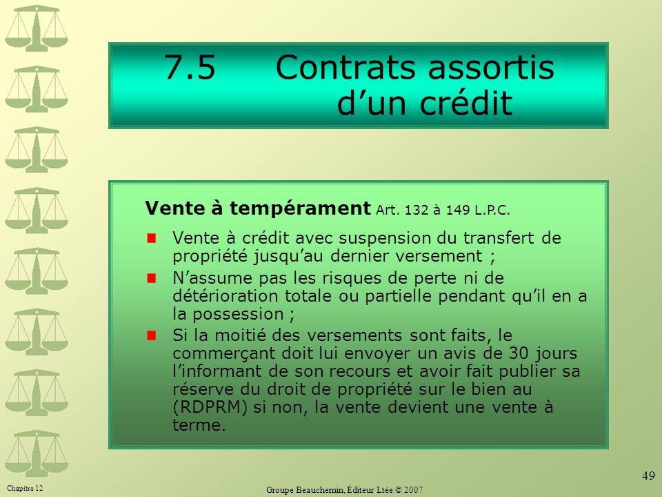 Chapitre 12 Groupe Beauchemin, Éditeur Ltée © 2007 49 7.5 Contrats assortis dun crédit Vente à crédit avec suspension du transfert de propriété jusqua