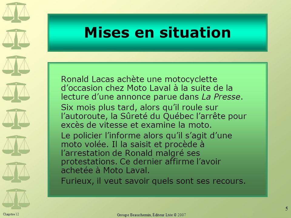 Chapitre 12 Groupe Beauchemin, Éditeur Ltée © 2007 5 Mises en situation Ronald Lacas achète une motocyclette doccasion chez Moto Laval à la suite de l