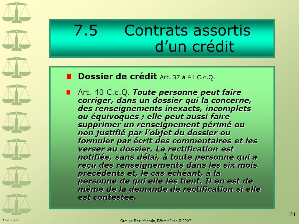 Chapitre 12 Groupe Beauchemin, Éditeur Ltée © 2007 51 7.5 Contrats assortis dun crédit Toute personne peut faire corriger, dans un dossier qui la conc