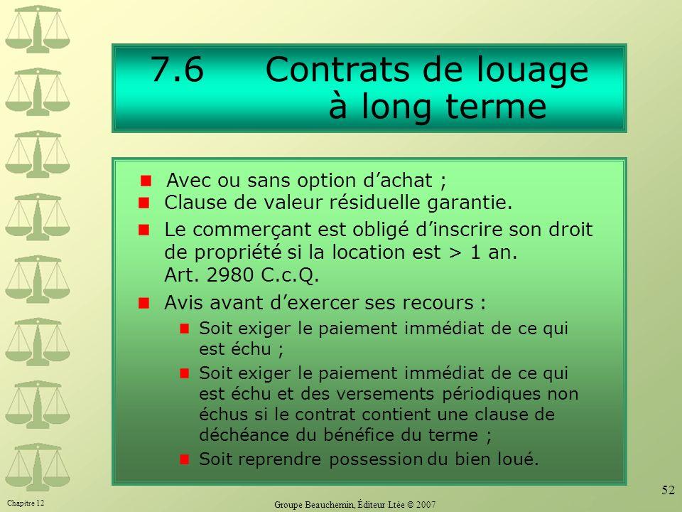 Chapitre 12 Groupe Beauchemin, Éditeur Ltée © 2007 52 7.6 Contrats de louage à long terme Clause de valeur résiduelle garantie. Le commerçant est obli