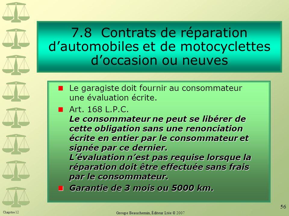 Chapitre 12 Groupe Beauchemin, Éditeur Ltée © 2007 56 Le garagiste doit fournir au consommateur une évaluation écrite. Le consommateur ne peut se libé