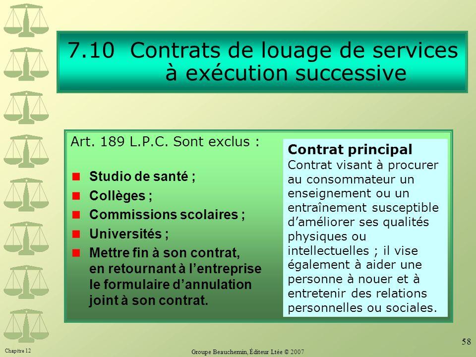 Chapitre 12 Groupe Beauchemin, Éditeur Ltée © 2007 58 7.10 Contrats de louage de services à exécution successive Art. 189 L.P.C. Sont exclus : Studio