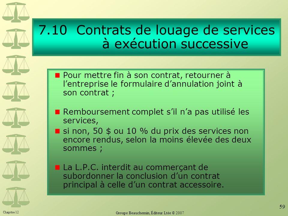 Chapitre 12 Groupe Beauchemin, Éditeur Ltée © 2007 59 7.10 Contrats de louage de services à exécution successive Pour mettre fin à son contrat, retour