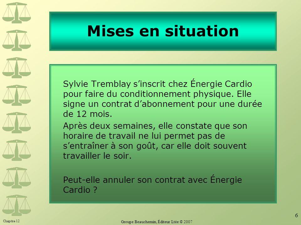 Chapitre 12 Groupe Beauchemin, Éditeur Ltée © 2007 6 Mises en situation Sylvie Tremblay sinscrit chez Énergie Cardio pour faire du conditionnement phy