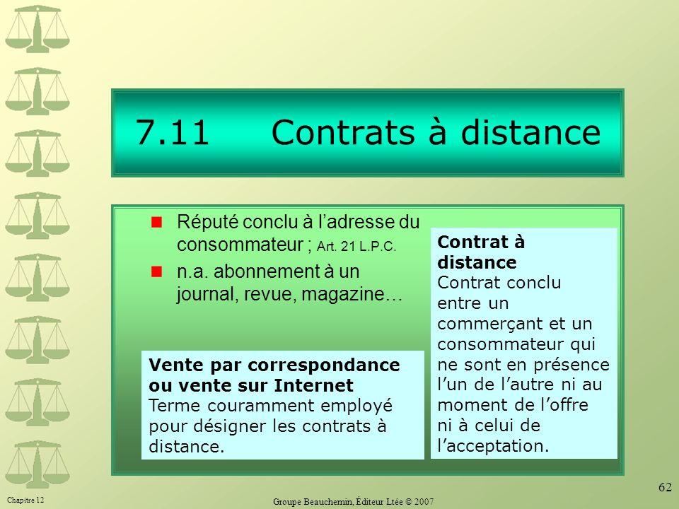Chapitre 12 Groupe Beauchemin, Éditeur Ltée © 2007 62 7.11 Contrats à distance Réputé conclu à ladresse du consommateur ; Art. 21 L.P.C. n.a. abonneme