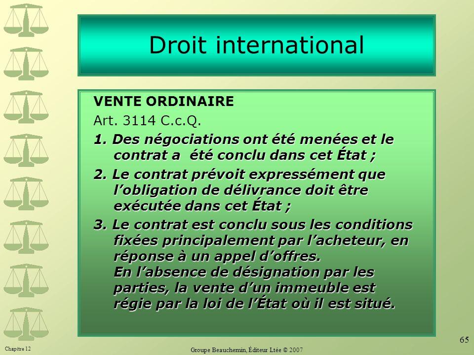 Chapitre 12 Groupe Beauchemin, Éditeur Ltée © 2007 65 Droit international VENTE ORDINAIRE Art. 3114 C.c.Q. 1. Des négociations ont été menées et le co