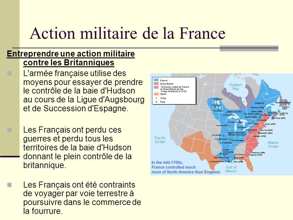 Action militaire de la France Entreprendre une action militaire contre les Britanniques L'armée française utilise des moyens pour essayer de prendre l