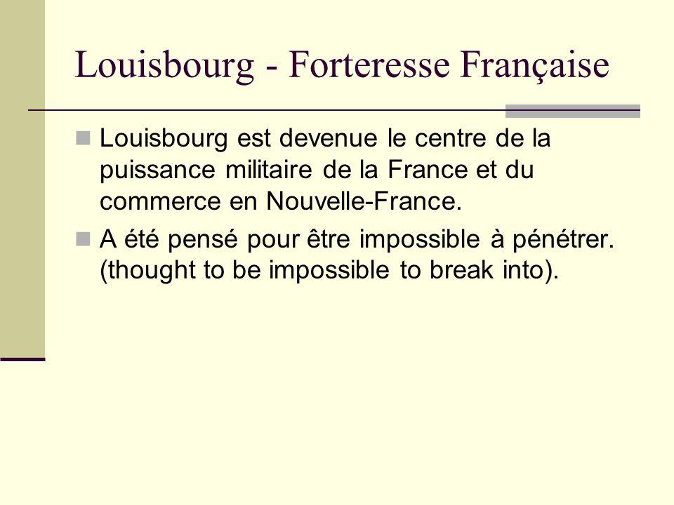 Louisbourg - Forteresse Française Louisbourg est devenue le centre de la puissance militaire de la France et du commerce en Nouvelle-France. A été pen