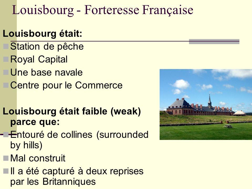 Louisbourg - Forteresse Française Louisbourg était: Station de pêche Royal Capital Une base navale Centre pour le Commerce Louisbourg était faible (we