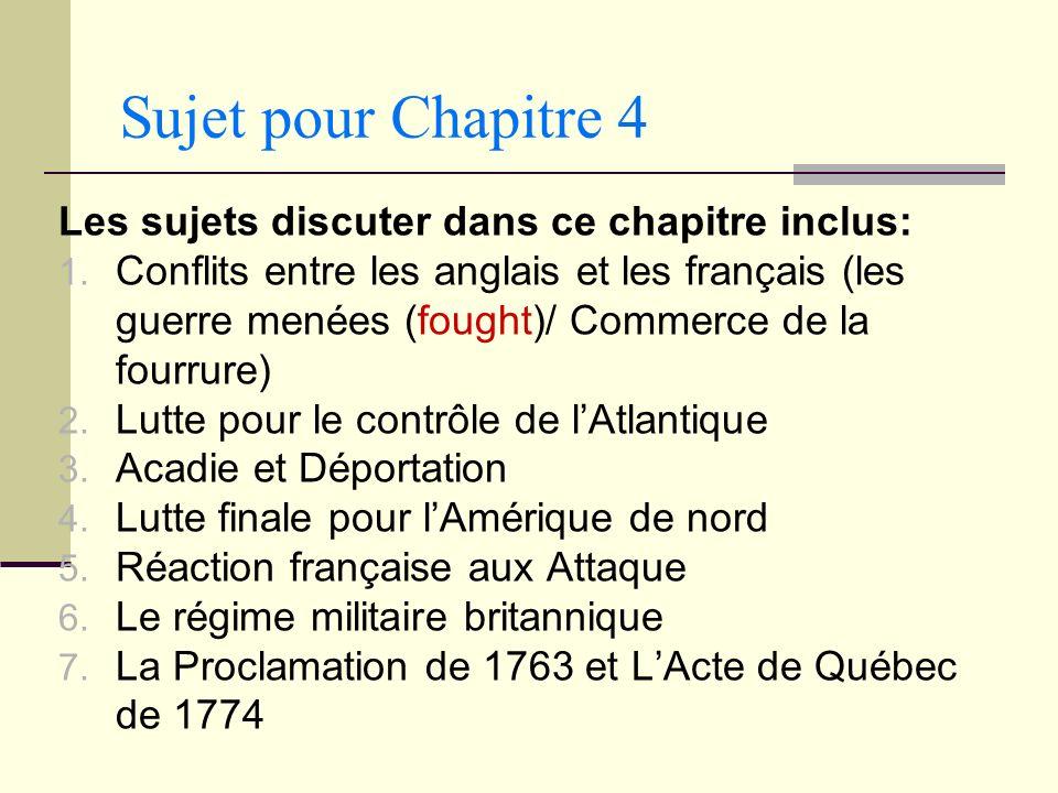 Sujet pour Chapitre 4 Les sujets discuter dans ce chapitre inclus: 1. Conflits entre les anglais et les français (les guerre menées (fought)/ Commerce