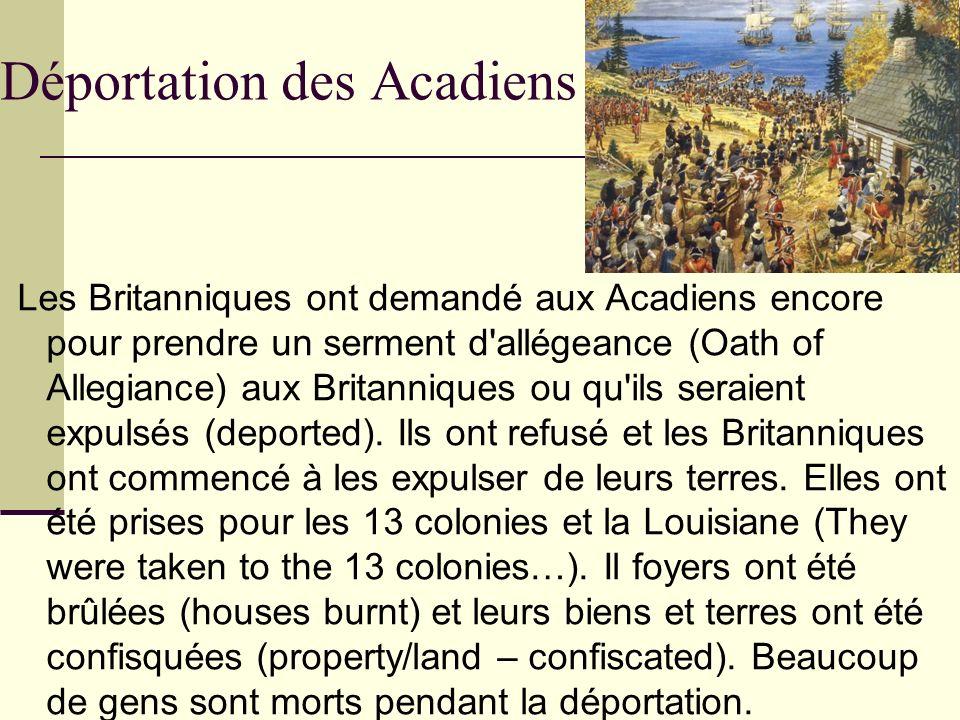 Déportation des Acadiens Les Britanniques ont demandé aux Acadiens encore pour prendre un serment d'allégeance (Oath of Allegiance) aux Britanniques o