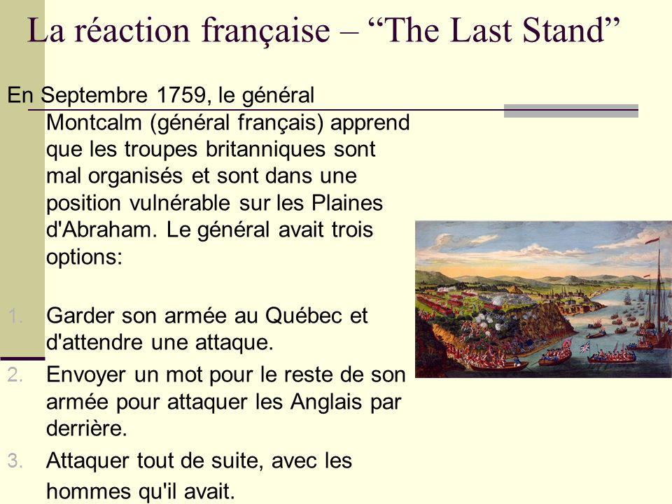 La réaction française – The Last Stand En Septembre 1759, le général Montcalm (général français) apprend que les troupes britanniques sont mal organis