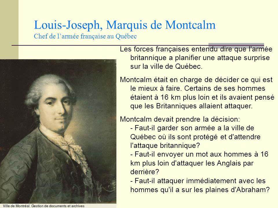 Louis-Joseph, Marquis de Montcalm Chef de larmée française au Québec Les forces françaises entendu dire que l'armée britannique a planifier une attaqu