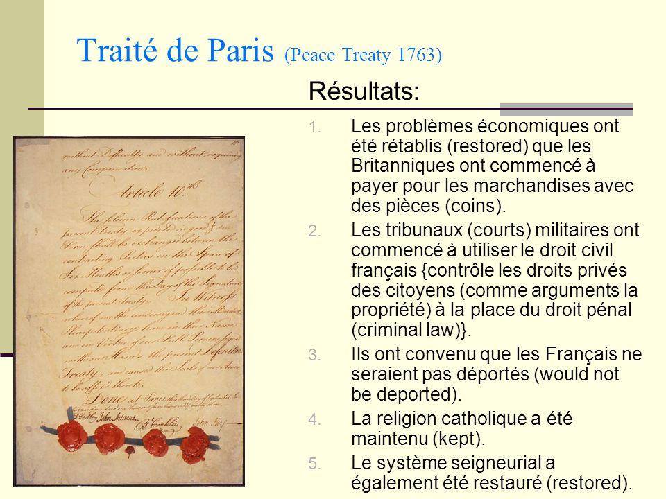 Traité de Paris (Peace Treaty 1763) 1. Les problèmes économiques ont été rétablis (restored) que les Britanniques ont commencé à payer pour les marcha
