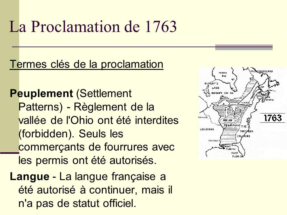 La Proclamation de 1763 Termes clés de la proclamation Peuplement (Settlement Patterns) - Règlement de la vallée de l'Ohio ont été interdites (forbidd