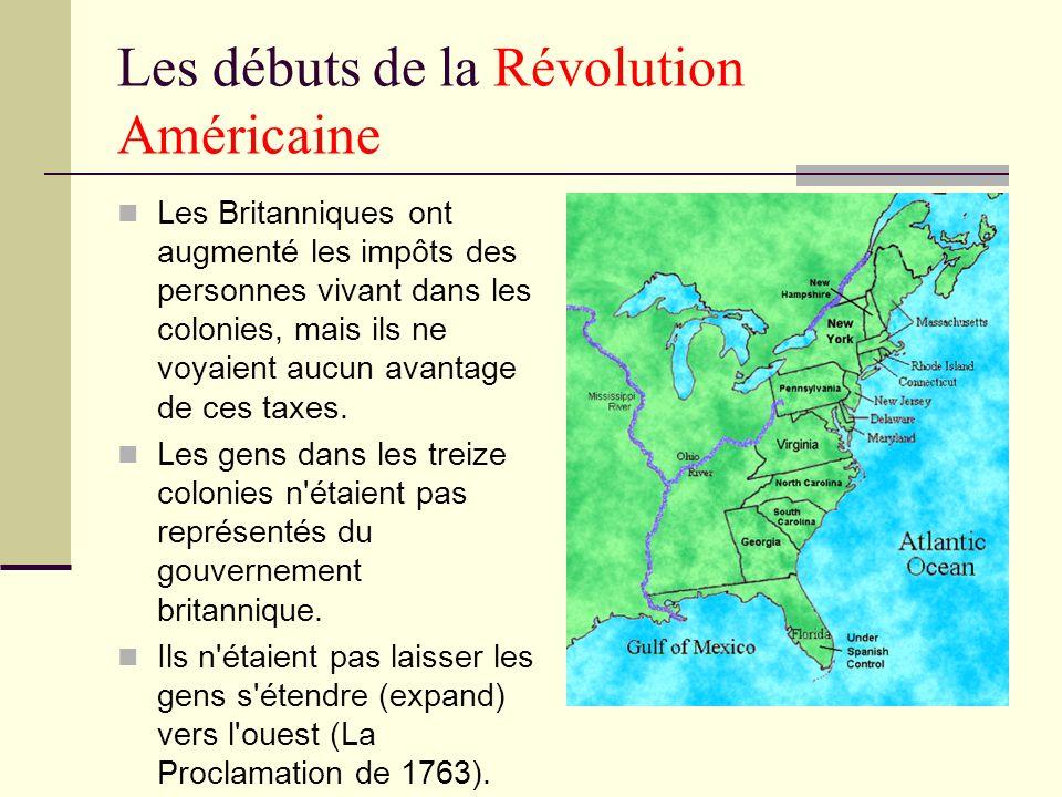 Les débuts de la Révolution Américaine Les Britanniques ont augmenté les impôts des personnes vivant dans les colonies, mais ils ne voyaient aucun ava