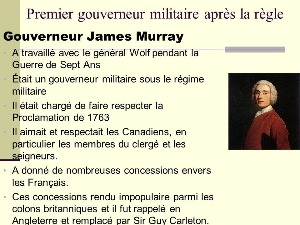 Premier gouverneur militaire après la règle Gouverneur James Murray A travaillé avec le général Wolf pendant la Guerre de Sept Ans Était un gouverneur