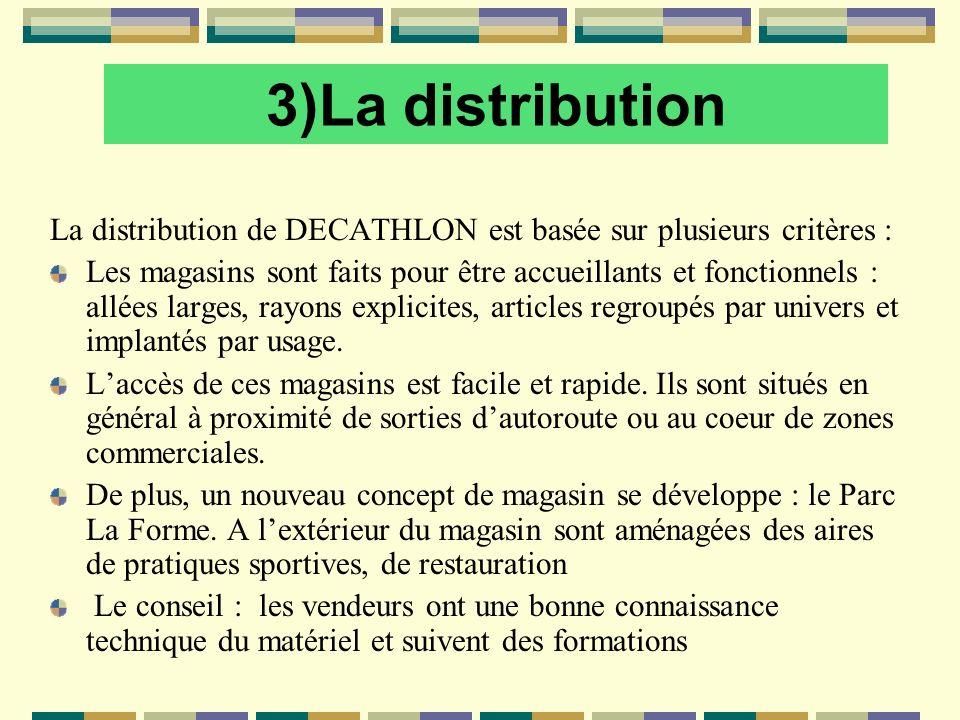 3)La distribution La distribution de DECATHLON est basée sur plusieurs critères : Les magasins sont faits pour être accueillants et fonctionnels : all