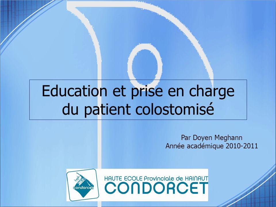 Education et prise en charge du patient colostomisé Par Doyen Meghann Année académique 2010-2011