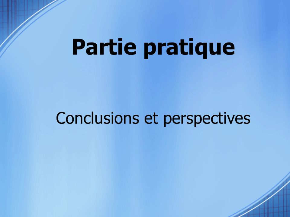 Partie pratique Conclusions et perspectives
