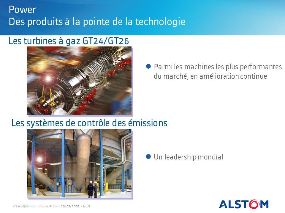 Présentation du Groupe Alstom 19/05/2008 - P 19 Les turbines à gaz GT24/GT26 Parmi les machines les plus performantes du marché, en amélioration conti